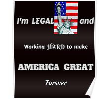 I'M LEGAL MAKING AMERICA GREAT FOREVER T-SHIRT Poster