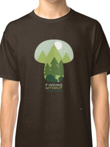 FINDING WITHOUT SEEKING Classic T-Shirt