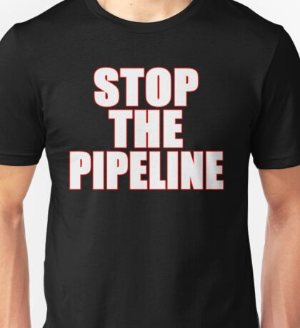 Stop The Dakota Access Pipeline! Unisex T-Shirt