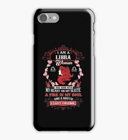 Libra woman with my heart on my sleeve a fire in my soul and a mouth iPhone Case/Skin