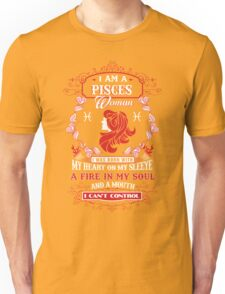 Pisces woman with my heart on my sleeve a fire in my soul and a mouth Unisex T-Shirt