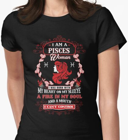 Pisces woman with my heart on my sleeve a fire in my soul and a mouth Womens Fitted T-Shirt