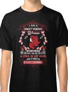 Sagittarius woman with my heart on my sleeve a fire in my soul and a mouth Classic T-Shirt