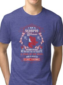 Scorpio woman with my heart on my sleeve a fire in my soul and a mouth Tri-blend T-Shirt