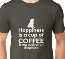 Happiness is a cup of Coffee & my Australian Shepherd Unisex T-Shirt