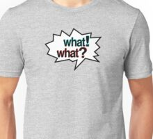 WHAT! WHAT? Unisex T-Shirt