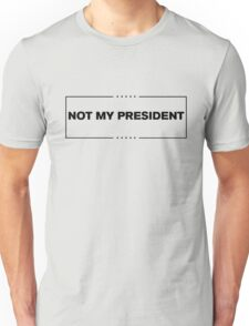 Not My President - Anti Trump  Unisex T-Shirt