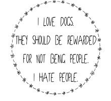 Dogs should be rewarded for not being people by ZannahP