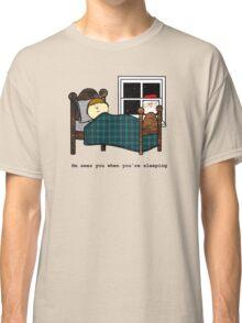He sees you when you're sleeping - Christmas Classic T-Shirt