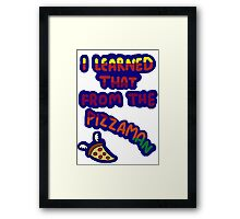 I Learned That From The Pizzaman Framed Print