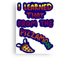 I Learned That From The Pizzaman Canvas Print