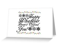 Happy Whatever Doesn't Offend You! Greeting Card