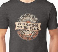 It's Gonna Be Fine Just Ignore the Existential Dread Unisex T-Shirt