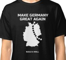 Make Germany Great Again and build a Wall funny T-Shirt Classic T-Shirt