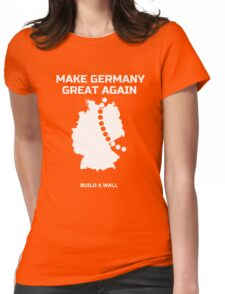 Make Germany Great Again and build a Wall funny T-Shirt Womens Fitted T-Shirt