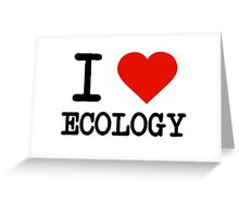 I Love Ecology Greeting Card