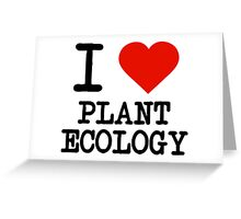 I Love Plant Ecology Greeting Card