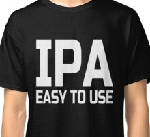 IPA - Easy to Use funny about India Pale Ale Beer T-Shirt Classic T-Shirt