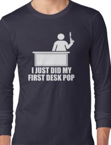 I Just Did My First Desk Pop - The Other Guys Long Sleeve T-Shirt