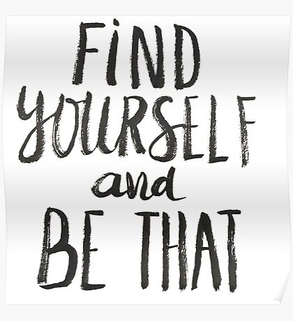 Find Yourself and Be That - Motivational Quote Poster