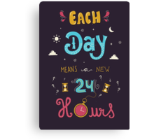 Each Day means a new 24 Hours Canvas Print
