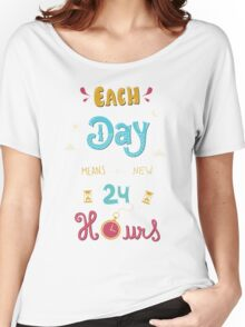 Each Day means a new 24 Hours Women's Relaxed Fit T-Shirt