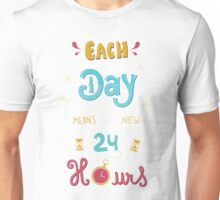 Each Day means a new 24 Hours Unisex T-Shirt