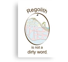 Regolith is not a dirty word Canvas Print