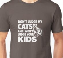 Don't Judge My Cats & I Won't Judge Your Kids Unisex T-Shirt