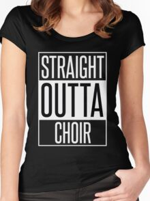 STRAIGHT OUTTA CHOIR Women's Fitted Scoop T-Shirt