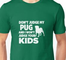 Don't Judge My Pug & I Won't Judge Your Kids Unisex T-Shirt