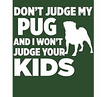 Don't Judge My Pug & I Won't Judge Your Kids Photographic Print