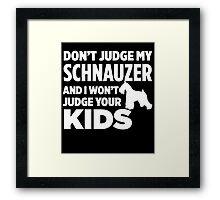 Don't Judge My Schnauzer & I Won't Judge Your Kids Framed Print