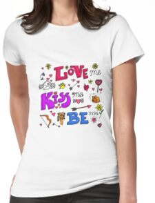Love Me, Kiss Me, Be Me. Womens Fitted T-Shirt