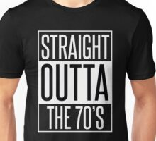 STRAIGHT OUTTA THE 70'S Unisex T-Shirt
