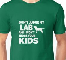 Don't Judge My Lab & I Won't Judge Your Kids Unisex T-Shirt