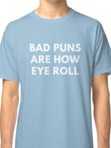 Bad Puns Are How Eye Role - Funny Shirt Classic T-Shirt