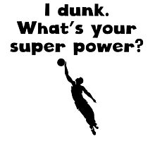 I Dunk Super Power Photographic Print