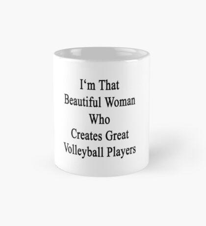 I'm That Beautiful Woman Who Creates Great Volleyball Players Mug