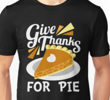 Give Thanks For Pie - Holiday Pumpkin Pie Thanksgiving Unisex T-Shirt