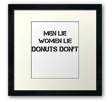 Men Lie, Women Lie, Donuts Don't Framed Print