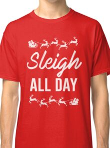 Sleigh All Day Classic T-Shirt