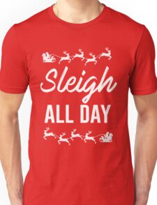 Sleigh All Day Unisex T-Shirt