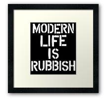 Modern Life is Rubbish Framed Print