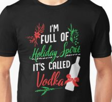 I am Full of Holiday Spirit and it's called Vodka Christmas Party  Unisex T-Shirt