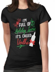 I am Full of Holiday Spirit and it's called Vodka Christmas Party  Womens Fitted T-Shirt