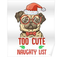 I Am Too cute for Santa Claus' Naughty list Christmas Poster