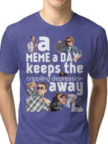 A Meme a Day Keeps the crippling depression away Tri-blend T-Shirt