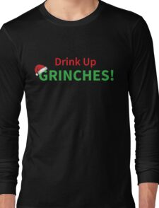 Drink Up Grinches Christmas Holiday Design Long Sleeve T-Shirt