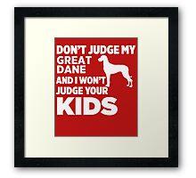Don't Judge My Great Dane & I Won't Judge Your Kids Framed Print